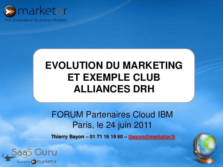 EVOLUTION DU MARKETING ET EXEMPLE CLUB ALLIANCES DRH<br />FORUM Partenaires Cloud IBM<br />Paris, le 24 juin 2011<br />Thi...