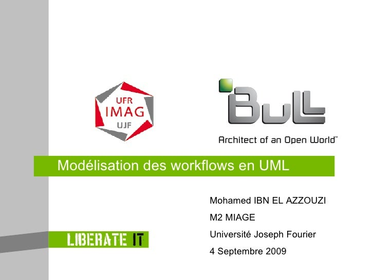 Modélisation des workflows en UML Mohamed IBN EL AZZOUZI M2 MIAGE Université Joseph Fourier 4 Septembre 2009