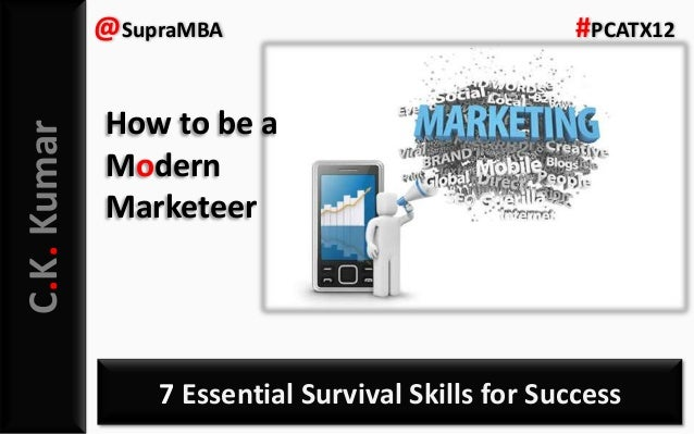 C.K. Kumar  @SupraMBA  #PCATX12  How to be a Modern Marketeer  7 Essential Survival Skills for Success