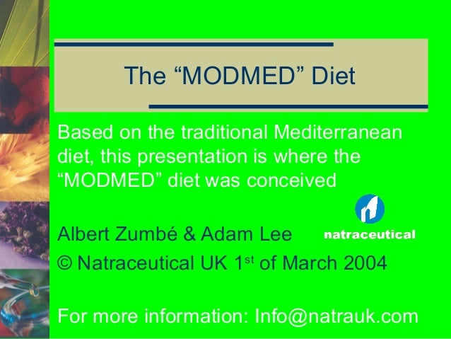 "The ""MODMED"" Diet Based on the traditional Mediterranean diet, this presentation is where the ""MODMED"" diet was conceived ..."