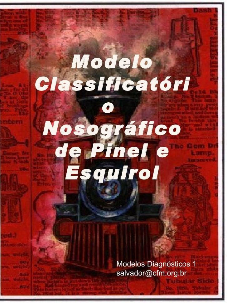 Modelo Classificatório  Nosográfico de Pinel e Esquirol Modelos Diagnósticos 1  [email_address]