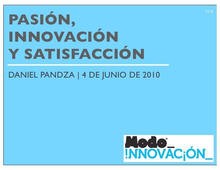 V1.0  PASIÓN, INNOVACIÓN Y SATISFACCIÓN DANIEL PANDZA | 4 DE JUNIO DE 2010