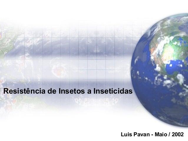 Resistência de Insetos a Inseticidas Luis Pavan - Maio / 2002