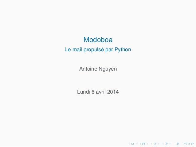 Modoboa Le mail propulsé par Python Antoine Nguyen Lundi 6 avril 2014