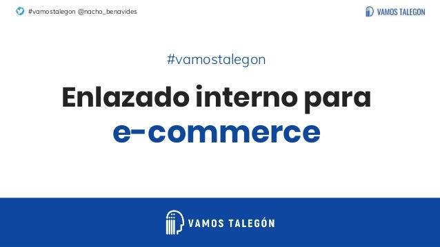 #vamostalegon @nacho_benavides Enlazado interno para e-commerce #vamostalegon