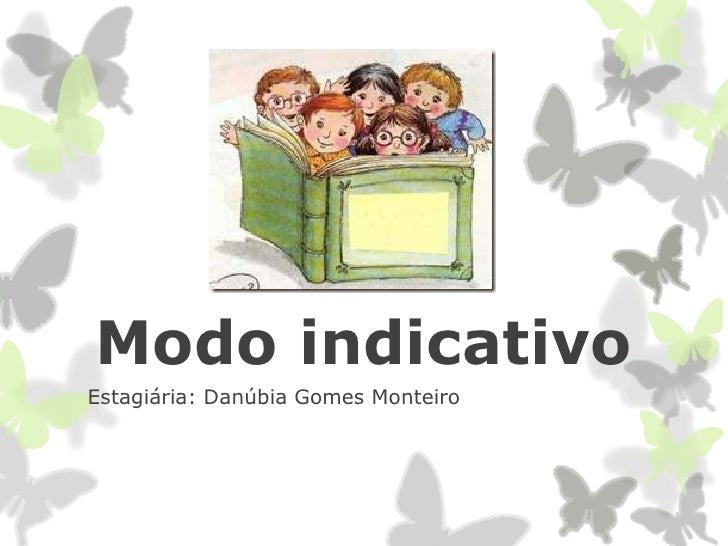 Modo indicativoEstagiária: Danúbia Gomes Monteiro