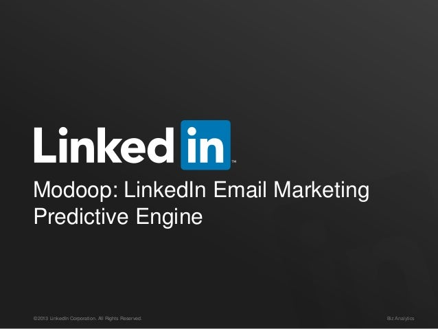 Modoop: LinkedIn Email Marketing Predictive Engine  ©2013 LinkedIn Corporation. All Rights Reserved.  Biz Analytics