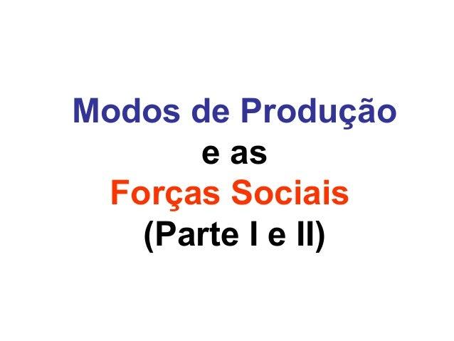 Modos de Produção e as Forças Sociais (Parte I e II)