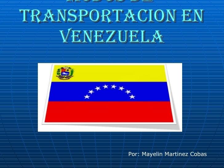Modos de  transportacion en Venezuela Por: Mayelin Martinez Cobas