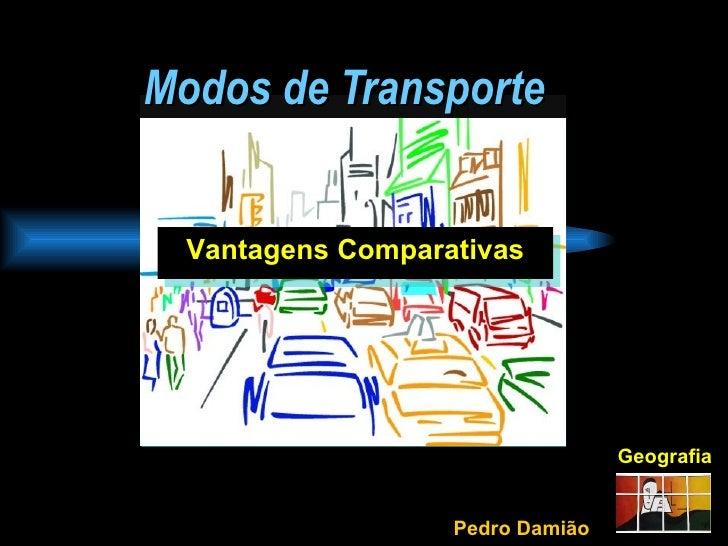 Modos de Transporte Geografia Vantagens Comparativas Pedro Damião