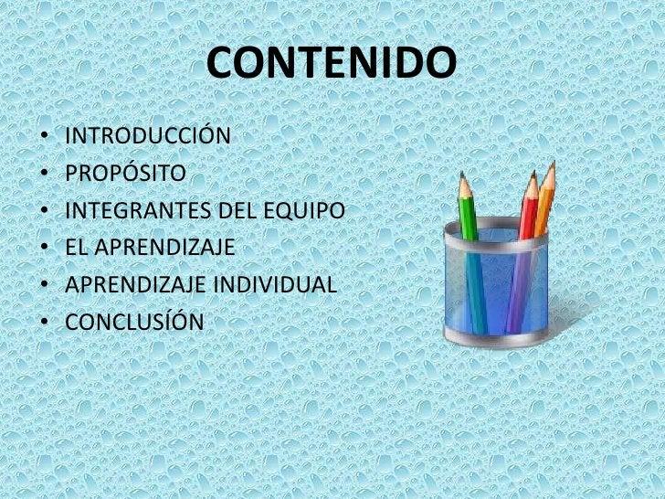 CONTENIDO<br />INTRODUCCIÓN<br />PROPÓSITO<br />INTEGRANTES DEL EQUIPO<br />EL APRENDIZAJE<br />APRENDIZAJE INDIVIDUAL<br ...