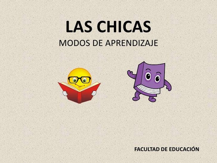 LAS CHICASMODOS DE APRENDIZAJE<br />FACULTAD DE EDUCACIÓN<br />