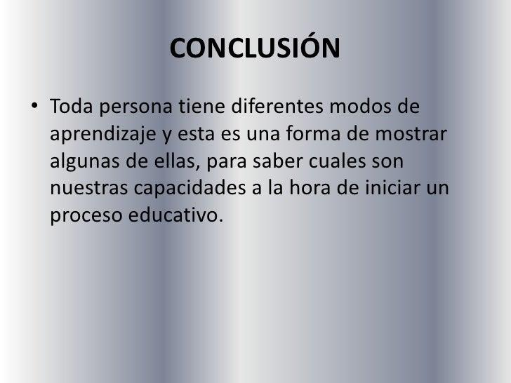 CONCLUSIÓN<br />Toda persona tiene diferentes modos de aprendizaje y esta es una forma de mostrar algunas de ellas, para s...