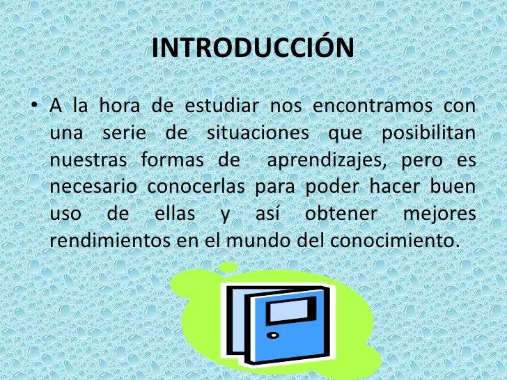 INTRODUCCIÓN<br />A la hora de estudiar nos encontramos con una serie de situaciones que posibilitan nuestras formas de  a...