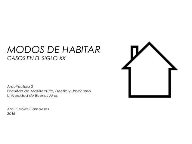 MODOS DE HABITAR 1 MODOS DE HABITAR CASOS EN EL SIGLO XX Arquitectura 3 Facultad de Arquitectura, Diseño y Urbanismo, Univ...