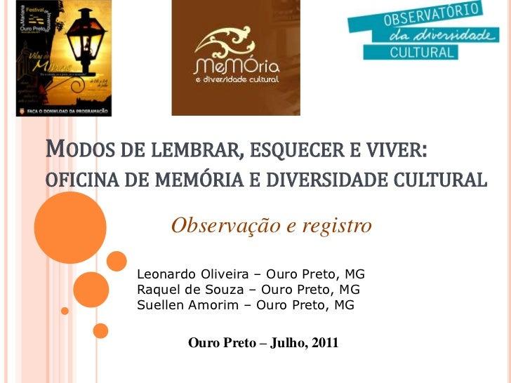 Modos de lembrar, esquecer e viver: oficina de memória e diversidade cultural <br />Observação e registro<br />Leonardo Ol...