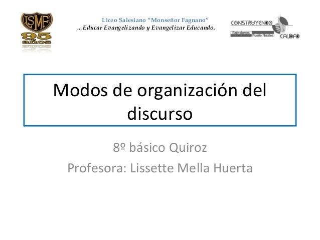 """Modos de organización del discurso 8º básico Quiroz Profesora: Lissette Mella Huerta Liceo Salesiano """"Monseñor Fagnano"""" …E..."""