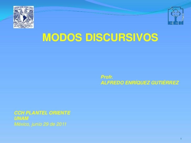 MODOS DISCURSIVOS                           Profr.                           ALFREDO ENRÍQUEZ GUTIÉRREZCCH PLANTEL ORIENTE...