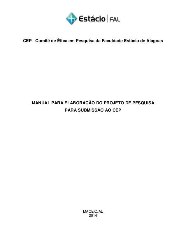 CEP - Comitê de Ética em Pesquisa da Faculdade Estácio de Alagoas MANUAL PARA ELABORAÇÃO DO PROJETO DE PESQUISA PARA SUBMI...