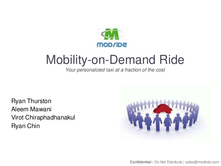 Mobility-on-Demand RideYour personalized taxi at a fraction of the cost<br />Ryan Thurston<br />Aleem Mawani<br />Virot Ch...