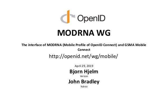 MODRNA WG The interface of MODRNA (Mobile Profile of OpenID Connect) and GSMA Mobile Connect April 29, 2019 Bjorn Hjelm Ve...