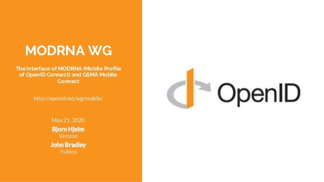 MODRNA WG The interface of MODRNA (Mobile Profile of OpenID Connect) and GSMA Mobile Connect May 21, 2020 Bjorn Hjelm Veri...