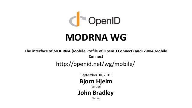 MODRNA WG The interface of MODRNA (Mobile Profile of OpenID Connect) and GSMA Mobile Connect September 30, 2019 Bjorn Hjel...