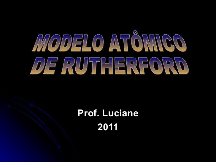 Prof. Luciane 2011 MODELO ATÔMICO DE RUTHERFORD