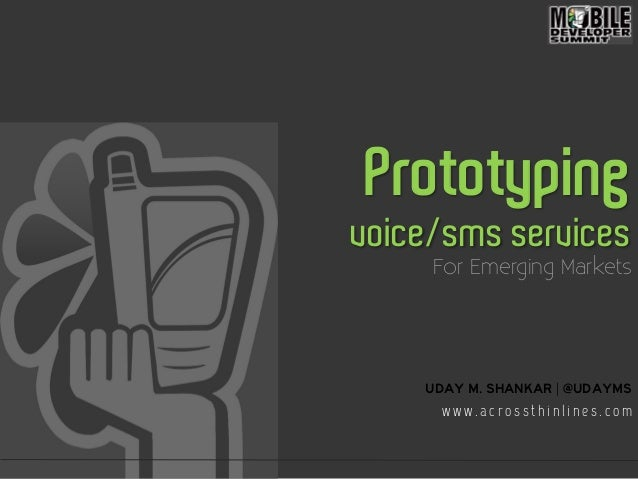 Prototyping voice/sms services For Emerging Markets UDAY M. SHANKAR | @udayms w w w . a c r o s s t h i n l i n e s . c o m