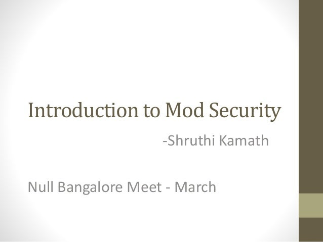 Introduction to Mod Security -Shruthi Kamath Null Bangalore Meet - March