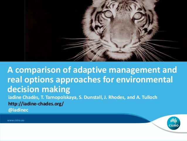A comparison of adaptive management and real options approaches for environmental decision making iadine Chadès, T. Tarnop...