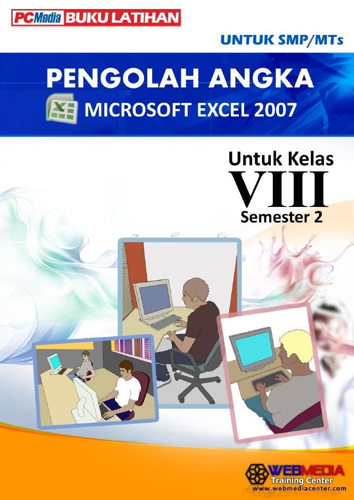 Buku Latihan Untuk SMP/MTs PENGOLAH ANGKA: Microsoft EXCEL 2007 Untuk Kelas VIII Semester 2   WEBMEDIA Training Center Jl....