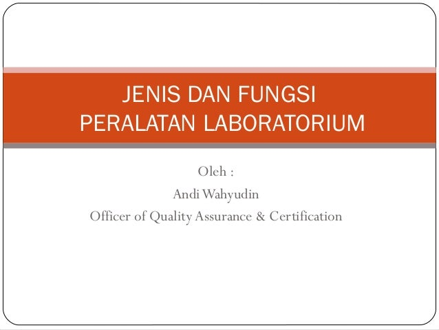 Oleh :AndiWahyudinOfficer of QualityAssurance & CertificationJENIS DAN FUNGSIPERALATAN LABORATORIUM