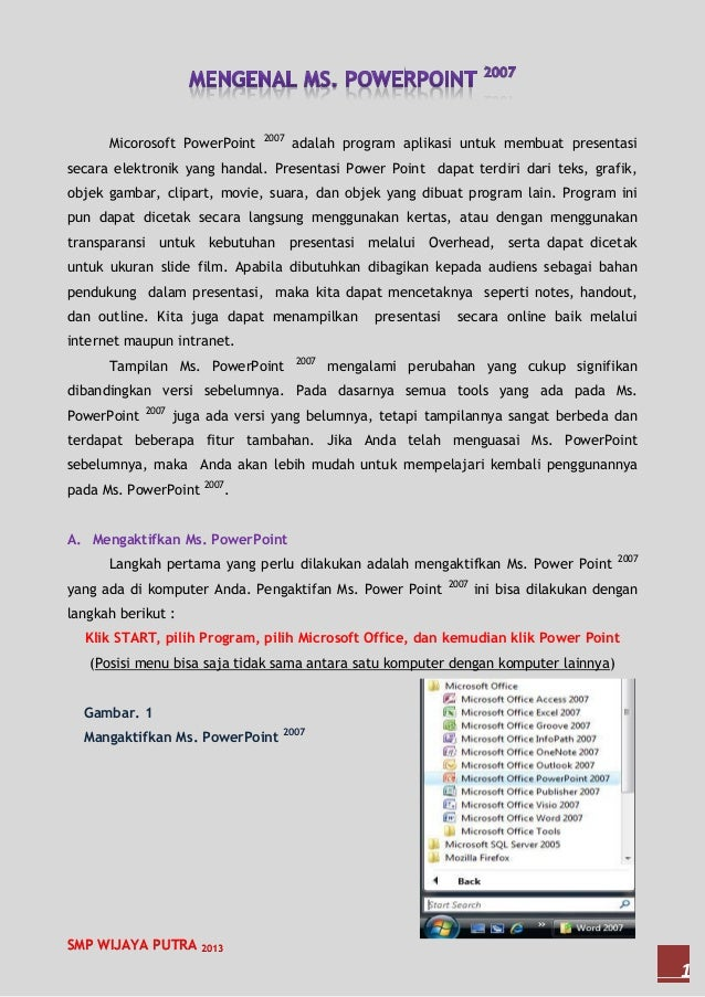 SMP WIJAYA PUTRA 2013 1 Micorosoft PowerPoint 2007 adalah program aplikasi untuk membuat presentasi secara elektronik yang...