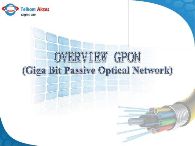 GPON (Giga Bit Passive Optical Network) Pengertian : a. b. c. d.  e.  Adalah suatu teknologi akses yang dikategorikan seba...