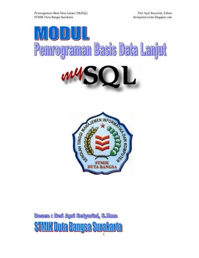 Pemrograman Basis Data Lanjut (MySQL) Dwi Apri Setyorini, S.KomSTMIK Duta Bangsa Surakarta dwiaprisetyorini.blogspot.comi