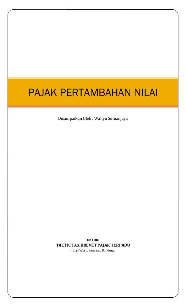 UNTUK: TACTIC TAX BREVET PAJAK TERPADU Jalan Wastukencana. Bandung PAJAK PERTAMBAHAN NILAI Disampaikan Oleh : Wahyu Sumanj...