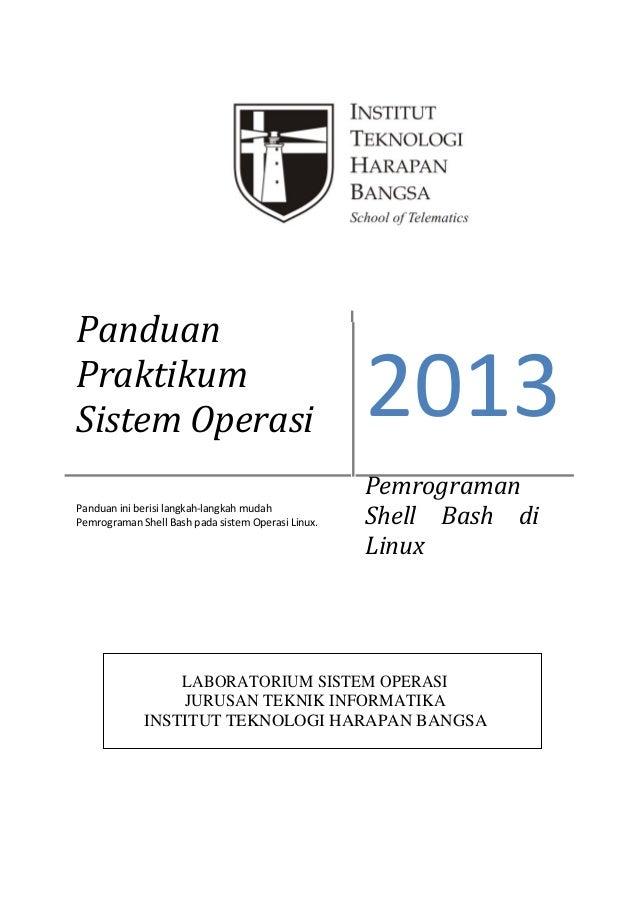 Panduan Praktikum Sistem Operasi Panduan ini berisi langkah-langkah mudah Pemrograman Shell Bash pada sistem Operasi Linux...