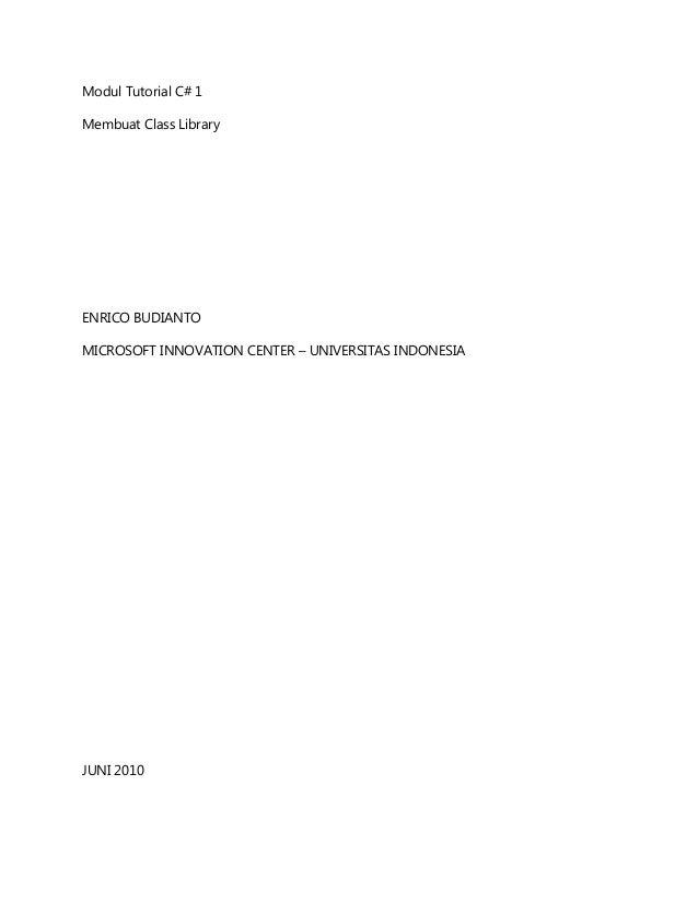 Modul Tutorial C# 1Membuat Class LibraryENRICO BUDIANTOMICROSOFT INNOVATION CENTER – UNIVERSITAS INDONESIAJUNI 2010