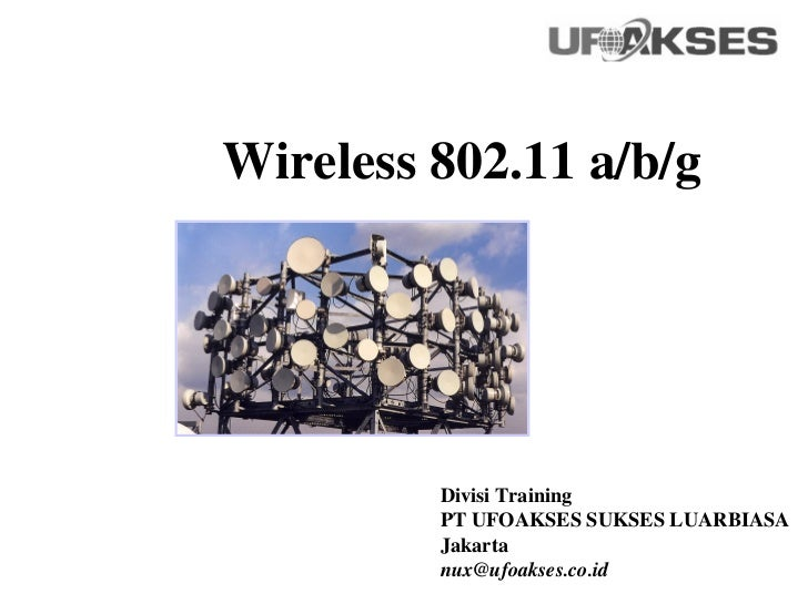 Wireless 802.11 a/b/g         Divisi Training         PT UFOAKSES SUKSES LUARBIASA         Jakarta         nux@ufoakses.co...