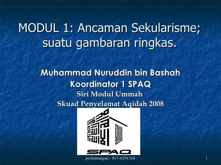 MODUL 1: Ancaman Sekularisme; suatu gambaran ringkas. Muhammad Nuruddin bin Bashah Koordinator 1 SPAQ Siri Modul Ummah  Sk...