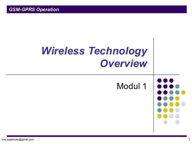 GSM-GPRS Operation Wireless Technology Overview Modul 1 kris.sujatmoko@gmail.com 1
