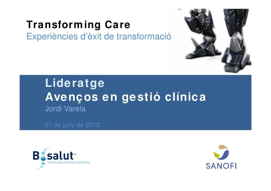 Transforming CareExperiències d'èxit de transformació    Lideratge    Avenços en gestió clínica    Jordi Varela    21 de j...
