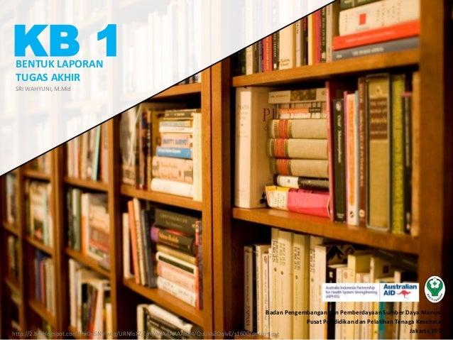 Badan Pengembangan dan Pemberdayaan Sumber Daya Manusia Pusat Pendidikan dan Pelatihan Tenaga Kesehatan Jakarta 2013 KB 1 ...