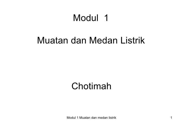 Modul 1Muatan dan Medan Listrik         Chotimah      Modul 1 Muatan dan medan listrik   1