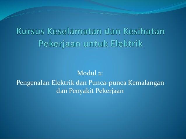 Modul 2: Pengenalan Elektrik dan Punca-punca Kemalangan dan Penyakit Pekerjaan