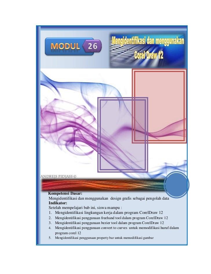 Kompetensi Dasar:Mengidentifikasi dan menggunakan design grafis sebagai pengolah dataIndikator:Setelah mempelajari bab ini...