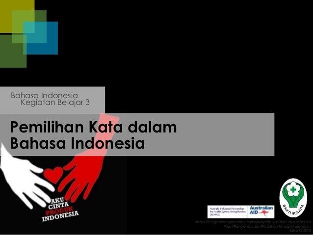 Pemilihan Kata dalam Bahasa Indonesia Kegiatan Belajar 3 Bahasa Indonesia Badan Pengembangan dan Pemberdayaan Sumber Daya ...