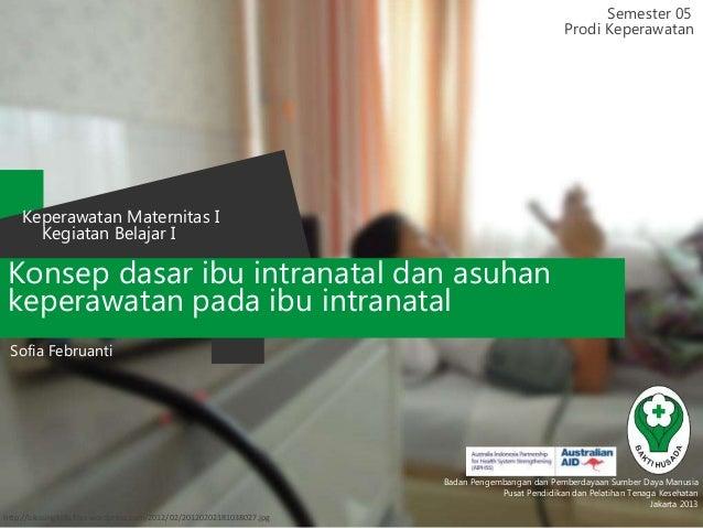 Konsep dasar ibu intranatal dan asuhan keperawatan pada ibu intranatal Semester 05 Kegiatan Belajar I Keperawatan Maternit...