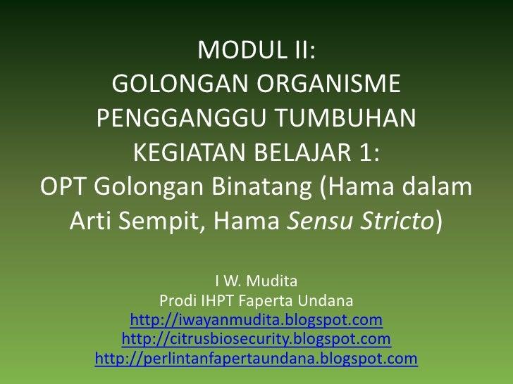 MODUL II:GOLONGAN ORGANISME PENGGANGGU TUMBUHANKEGIATAN BELAJAR 1:OPT Golongan Binatang (Hama dalam Arti Sempit, Hama Sens...